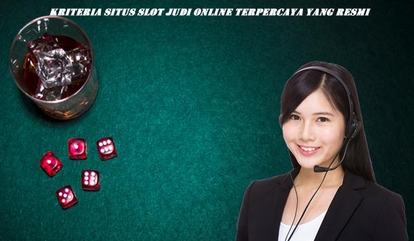Kriteria Situs Slot Judi Online Terpercaya yang Resmi
